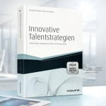 Innovative Talentstrategien: Talente finden, Kompetenzen fördern, Know-how binden.